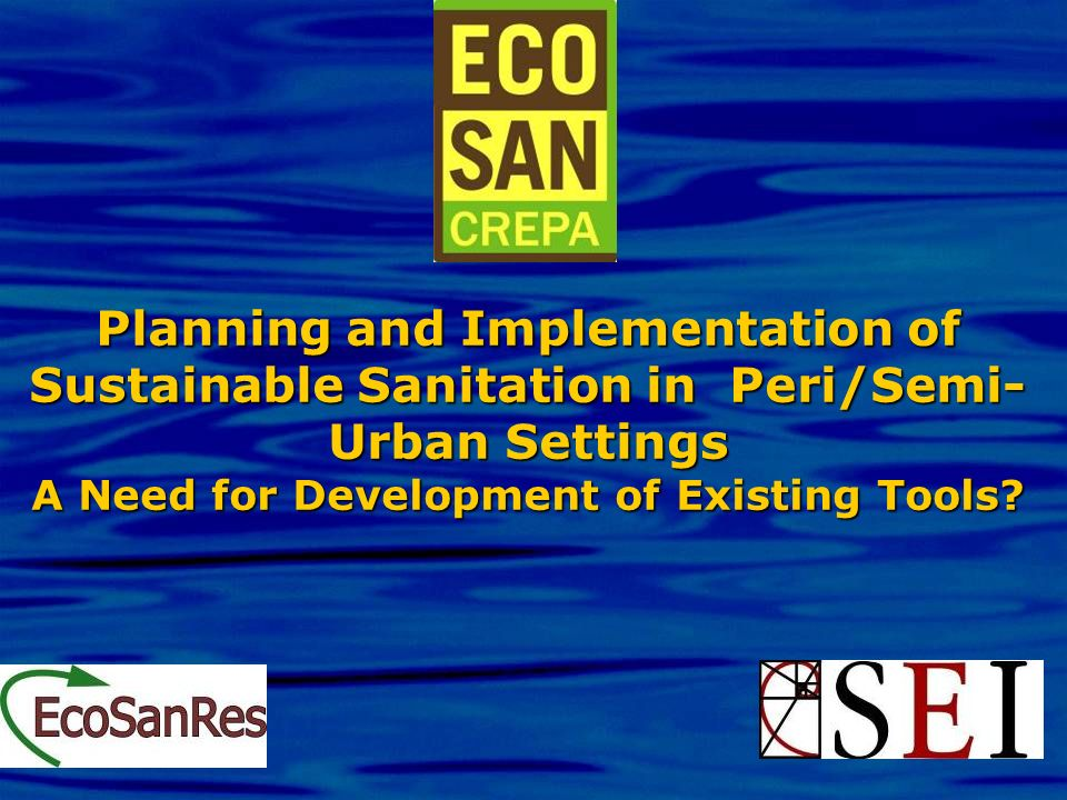 Planning and Implementation of Sustainable Sanitation in Peri/Semi- Urban Settings A Need for Development of Existing Tools?