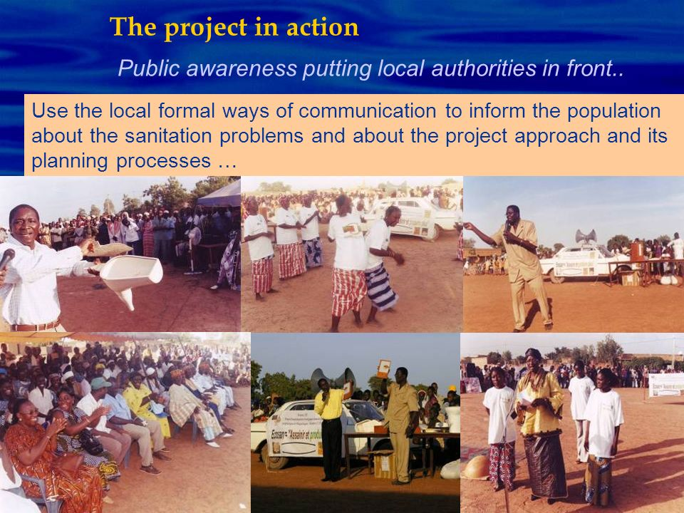 Public awareness putting local authorities in front.. The project in action Use the local formal ways of communication to inform the population about