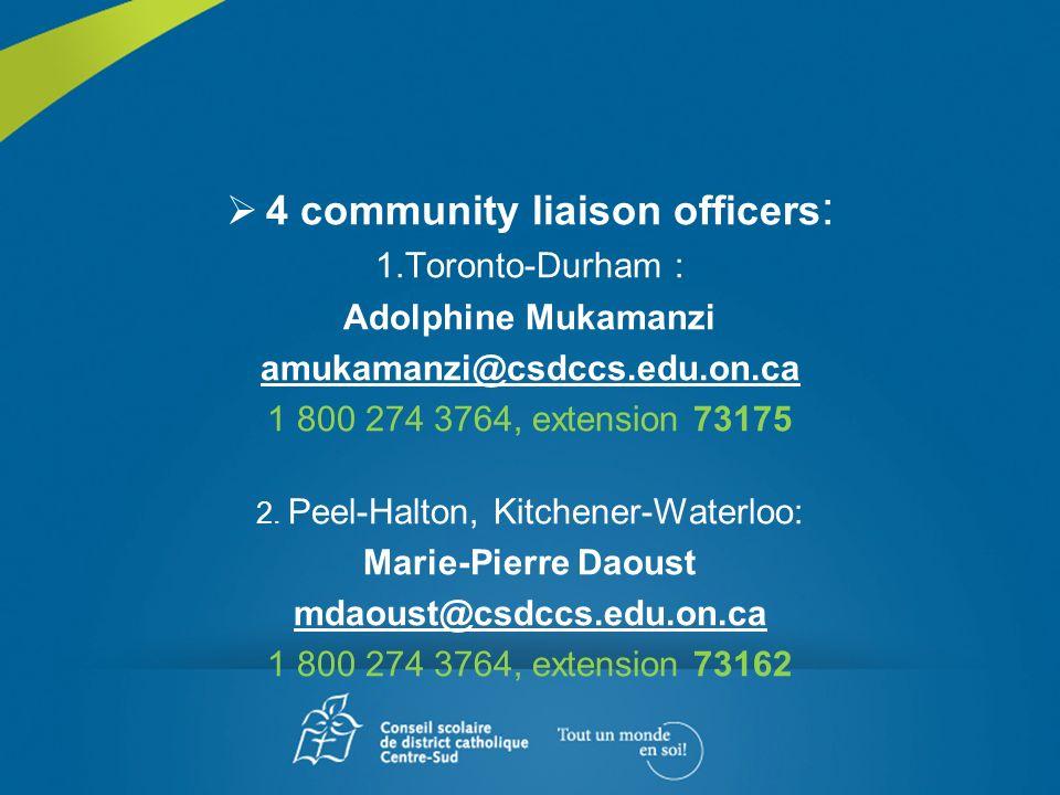4 community liaison officers : 1.Toronto-Durham : Adolphine Mukamanzi amukamanzi@csdccs.edu.on.ca 1 800 274 3764, extension 73175 2.