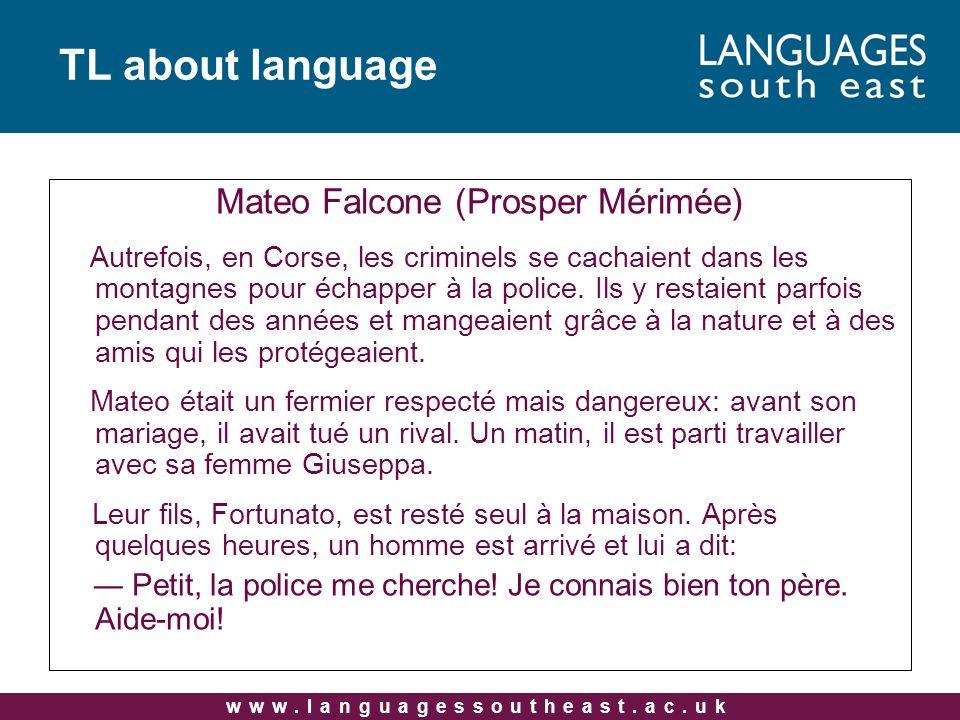 www.languagessoutheast.ac.uk Mateo Falcone (Prosper Mérimée) Autrefois, en Corse, les criminels se cachaient dans les montagnes pour échapper à la police.