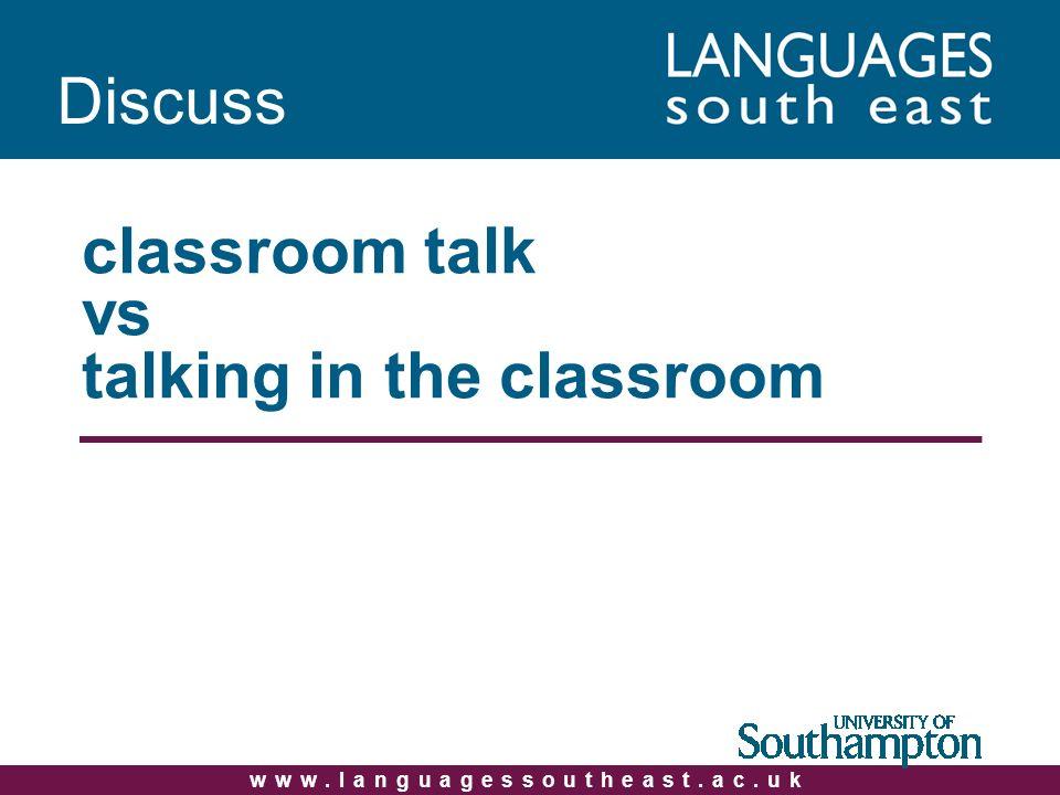 www.languagessoutheast.ac.uk classroom talk vs talking in the classroom Discuss