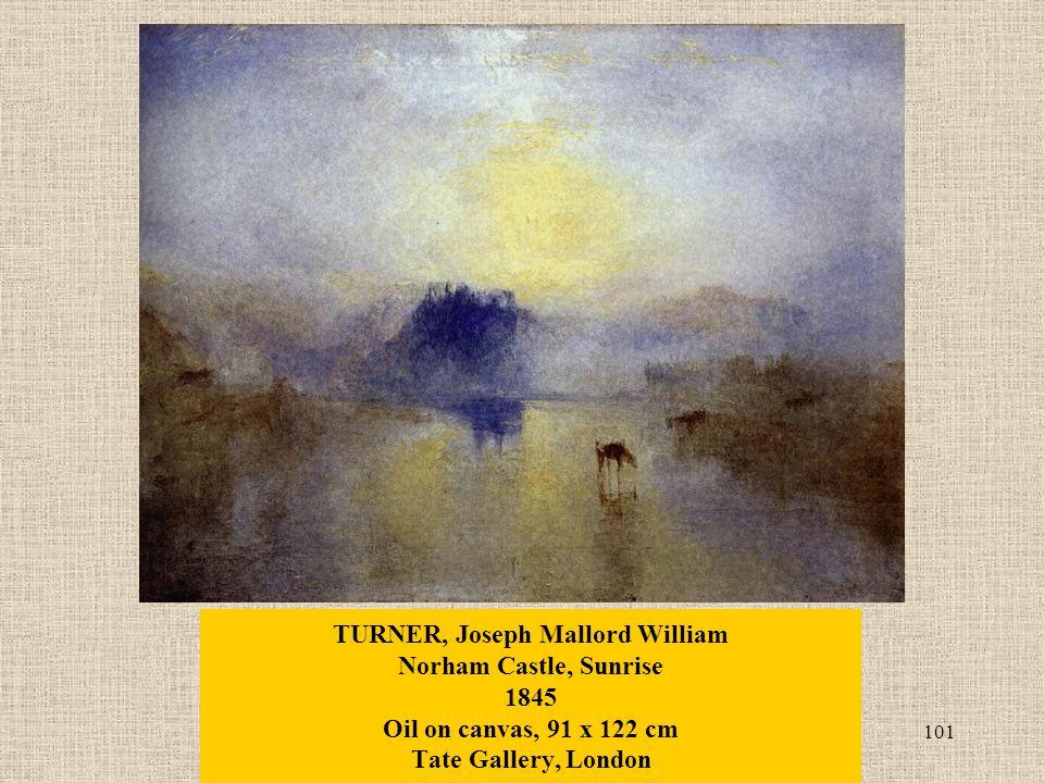 101 TURNER, Joseph Mallord William Norham Castle, Sunrise 1845 Oil on canvas, 91 x 122 cm Tate Gallery, London