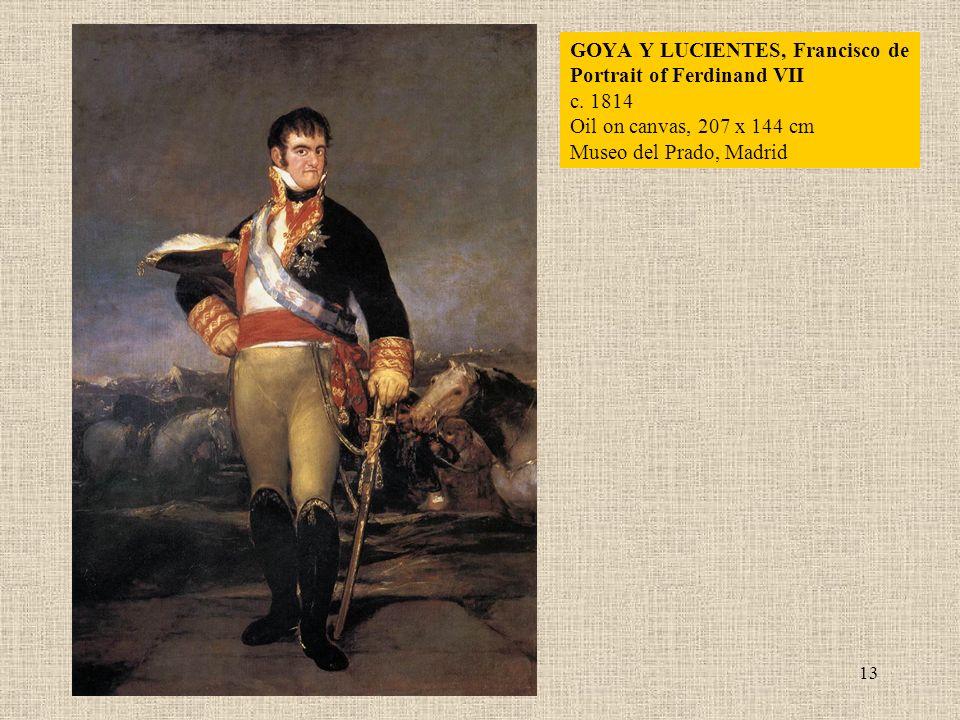 13 GOYA Y LUCIENTES, Francisco de Portrait of Ferdinand VII c. 1814 Oil on canvas, 207 x 144 cm Museo del Prado, Madrid