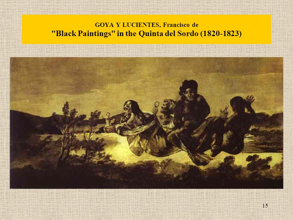 15 GOYA Y LUCIENTES, Francisco de Black Paintings in the Quinta del Sordo ( )