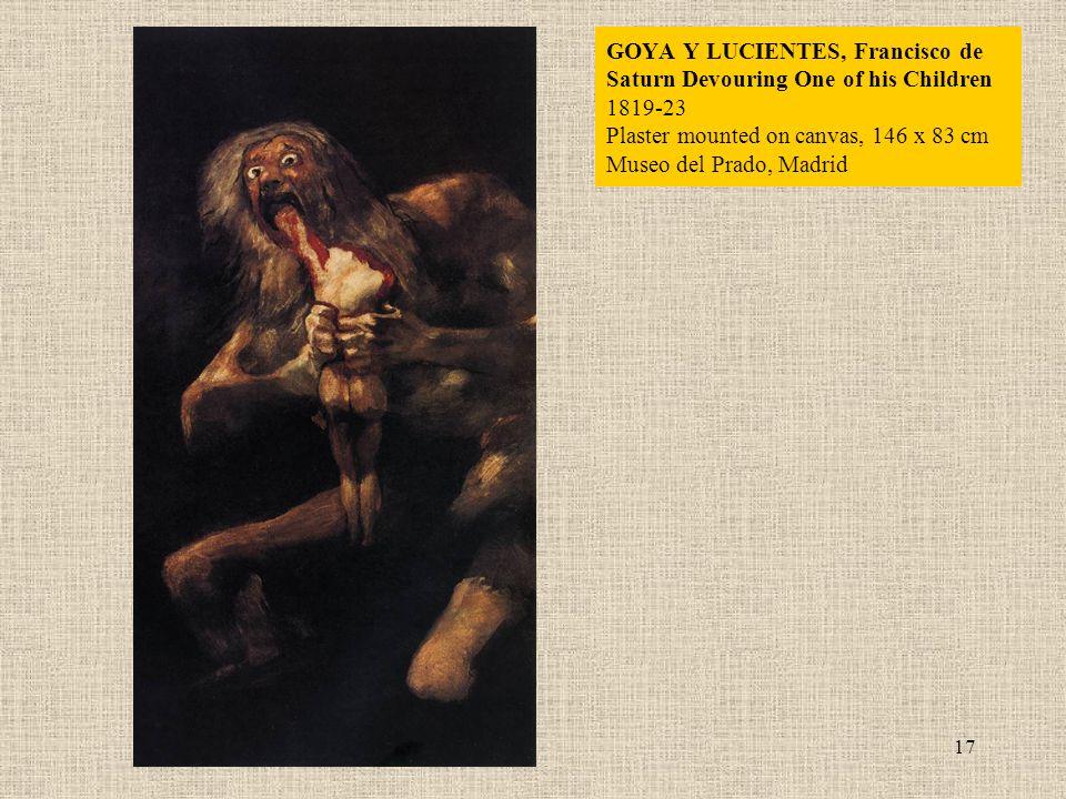 17 GOYA Y LUCIENTES, Francisco de Saturn Devouring One of his Children 1819-23 Plaster mounted on canvas, 146 x 83 cm Museo del Prado, Madrid