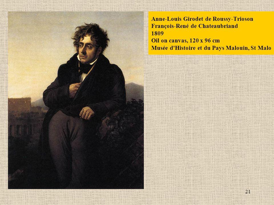 21 Anne-Louis Girodet de Roussy-Trioson François-René de Chateaubriand 1809 Oil on canvas, 120 x 96 cm Musée d Histoire et du Pays Malouin, St Malo