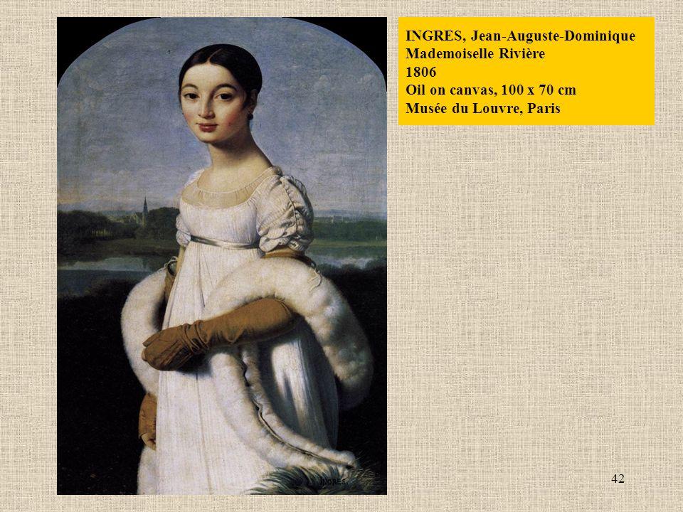 42 INGRES, Jean-Auguste-Dominique Mademoiselle Rivière 1806 Oil on canvas, 100 x 70 cm Musée du Louvre, Paris