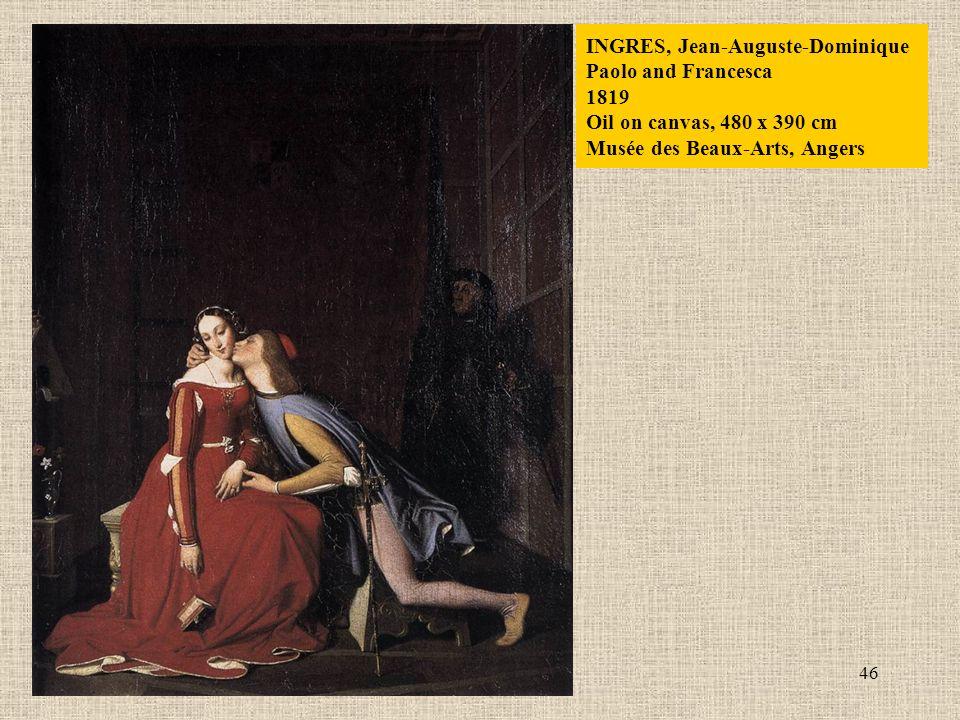 46 INGRES, Jean-Auguste-Dominique Paolo and Francesca 1819 Oil on canvas, 480 x 390 cm Musée des Beaux-Arts, Angers