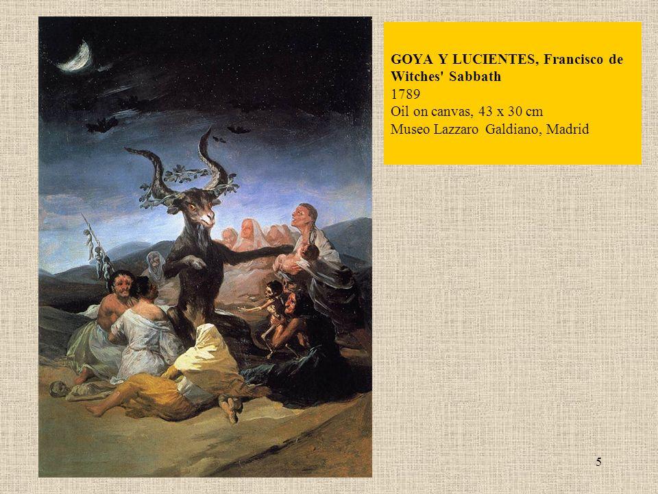 5 GOYA Y LUCIENTES, Francisco de Witches' Sabbath 1789 Oil on canvas, 43 x 30 cm Museo Lazzaro Galdiano, Madrid