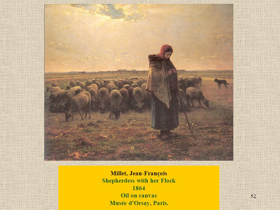 52 Millet, Jean-François Shepherdess with her Flock 1864 Oil on canvas Musée d Orsay, Paris.