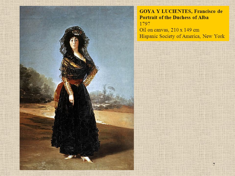 7 GOYA Y LUCIENTES, Francisco de Portrait of the Duchess of Alba 1797 Oil on canvas, 210 x 149 cm Hispanic Society of America, New York