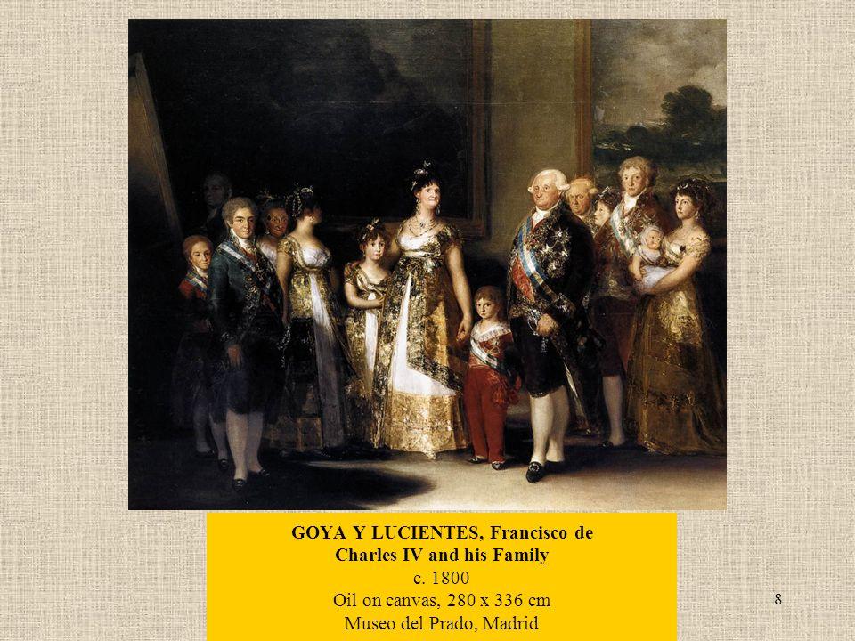 8 GOYA Y LUCIENTES, Francisco de Charles IV and his Family c. 1800 Oil on canvas, 280 x 336 cm Museo del Prado, Madrid