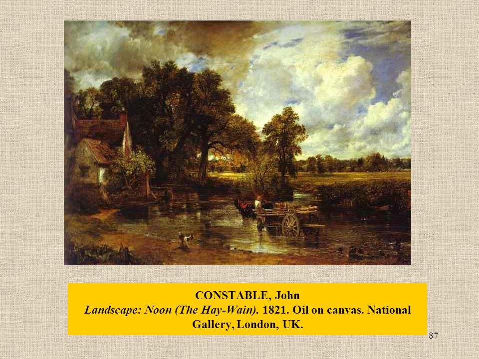 87 CONSTABLE, John Landscape: Noon (The Hay-Wain). 1821. Oil on canvas. National Gallery, London, UK.