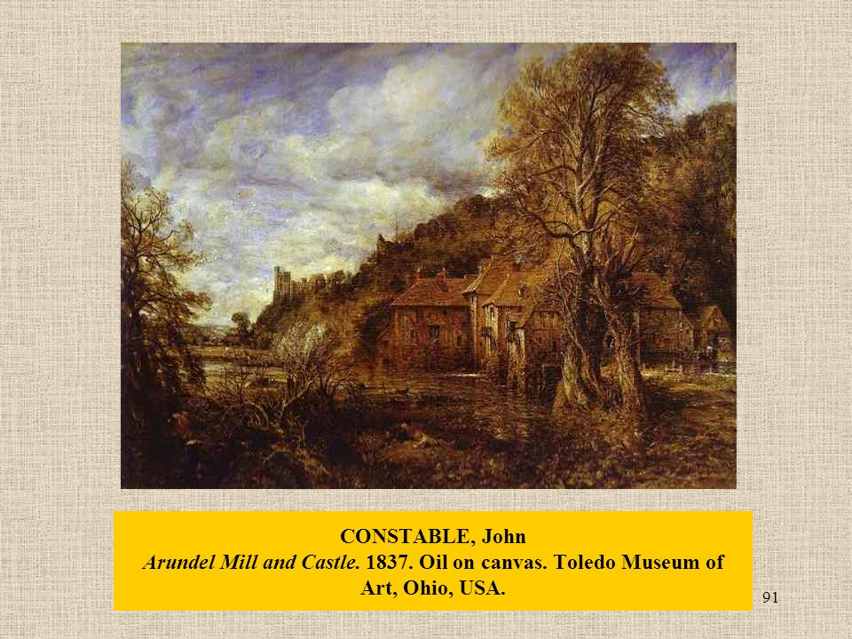 91 CONSTABLE, John Arundel Mill and Castle. 1837. Oil on canvas. Toledo Museum of Art, Ohio, USA.