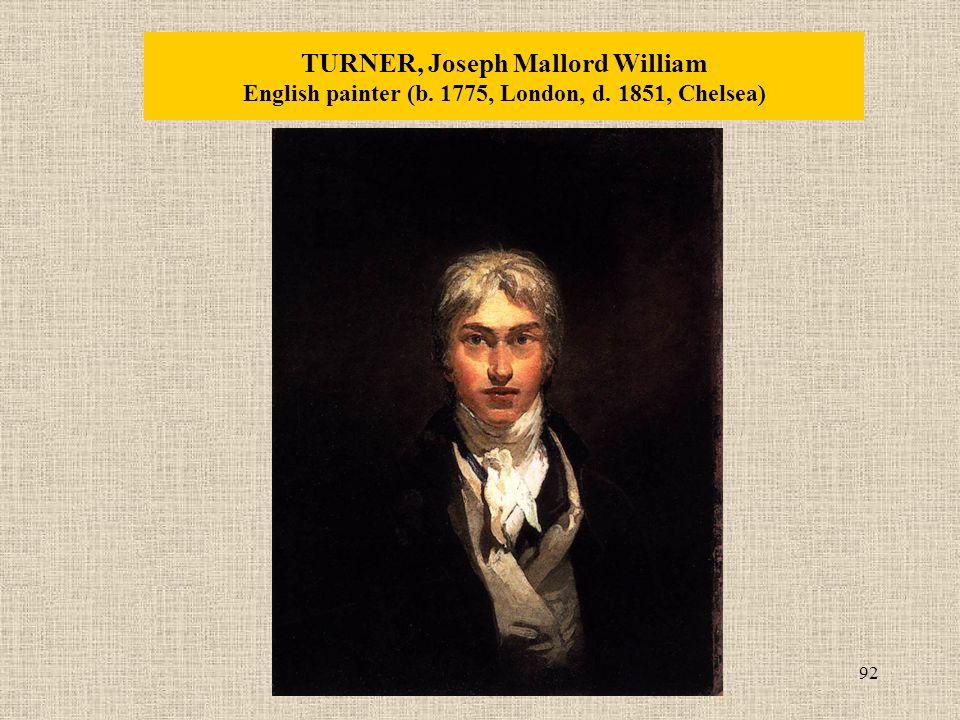 92 TURNER, Joseph Mallord William English painter (b. 1775, London, d. 1851, Chelsea)