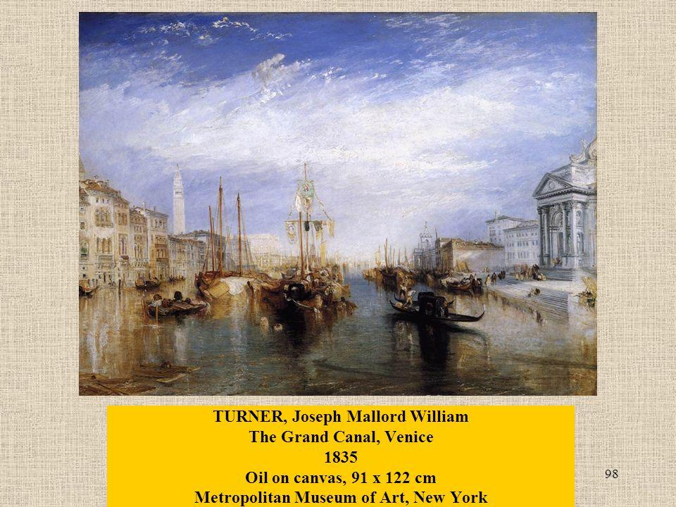 98 TURNER, Joseph Mallord William The Grand Canal, Venice 1835 Oil on canvas, 91 x 122 cm Metropolitan Museum of Art, New York