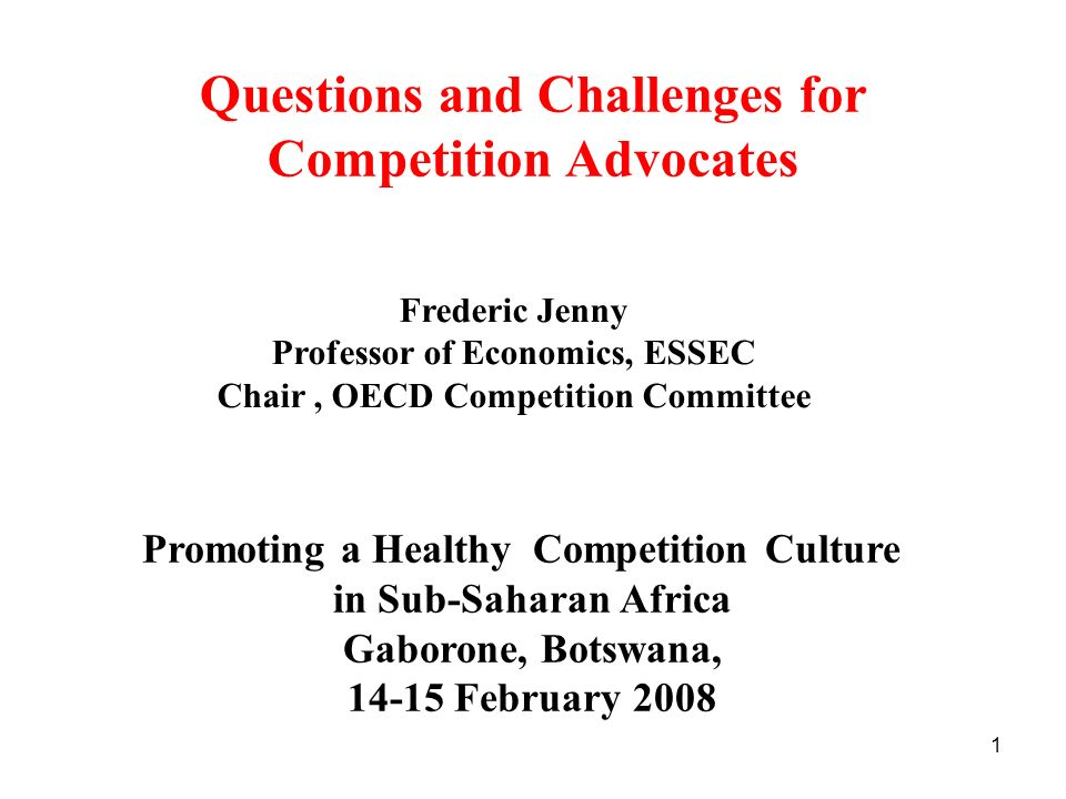 1 Questions and Challenges for Competition Advocates Promoting a Healthy Competition Culture in Sub-Saharan Africa Gaborone, Botswana, 14-15 February