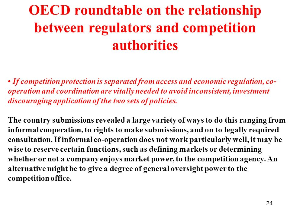 24 OECD roundtable on the relationship between regulators and competition authorities If competition protection is separated from access and economic