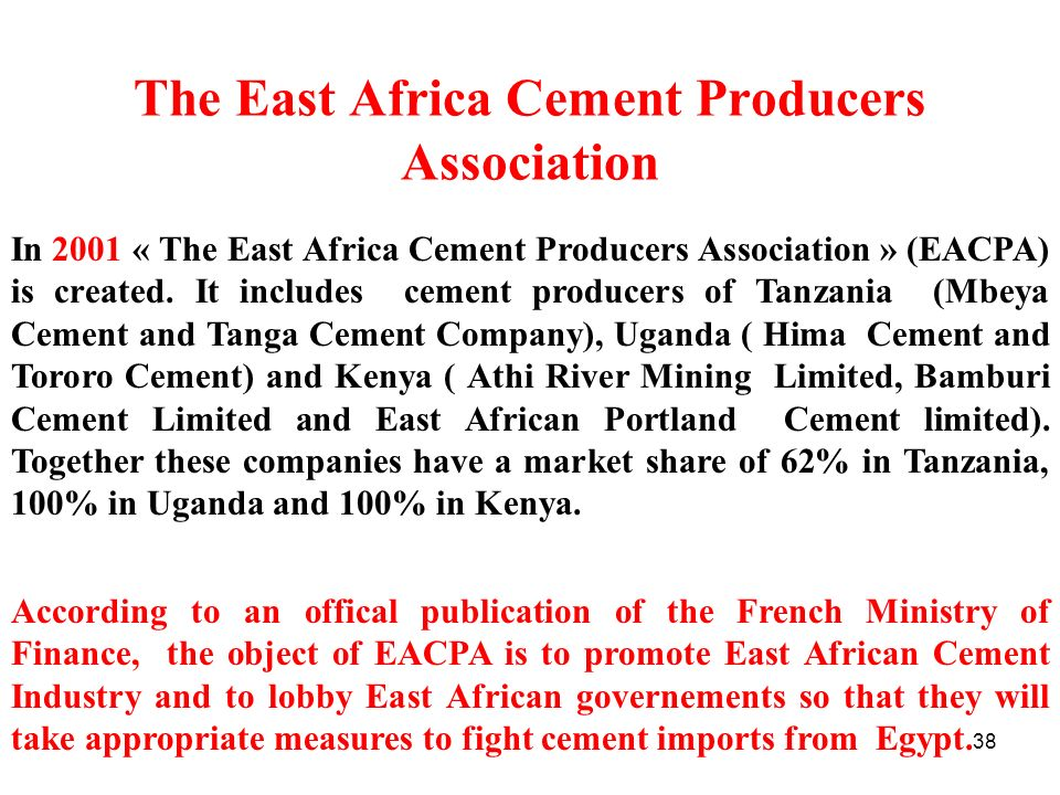 38 The East Africa Cement Producers Association In 2001 « The East Africa Cement Producers Association » (EACPA) is created. It includes cement produc