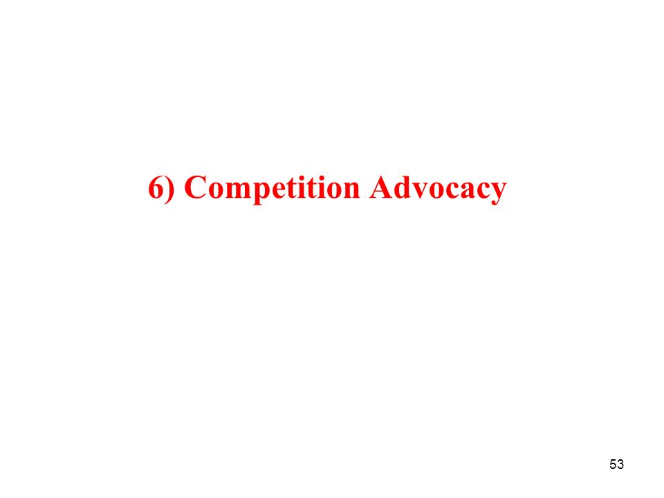 53 6) Competition Advocacy
