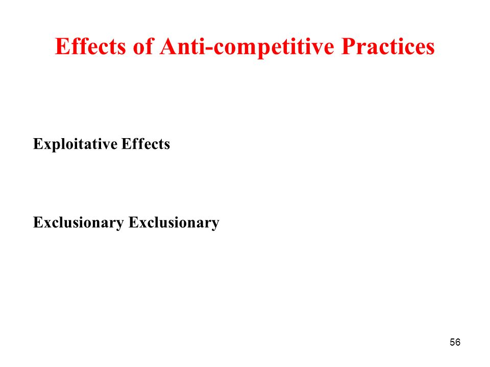 56 Effects of Anti-competitive Practices Exploitative Effects Exclusionary