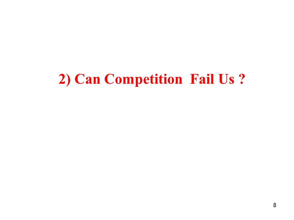 8 2) Can Competition Fail Us ?