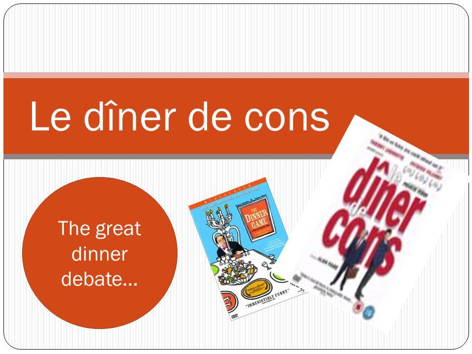 Le dîner de cons The great dinner debate…