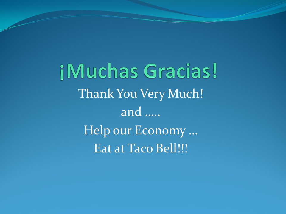 Thank You Very Much! and ….. Help our Economy … Eat at Taco Bell!!!
