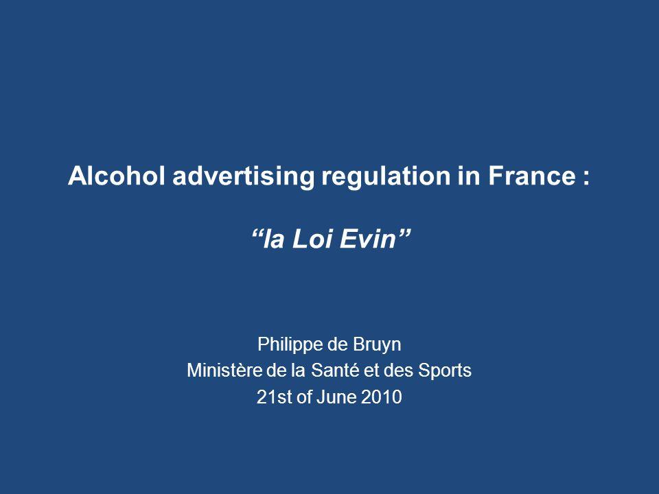 Alcohol advertising regulation in France : la Loi Evin Philippe de Bruyn Ministère de la Santé et des Sports 21st of June 2010