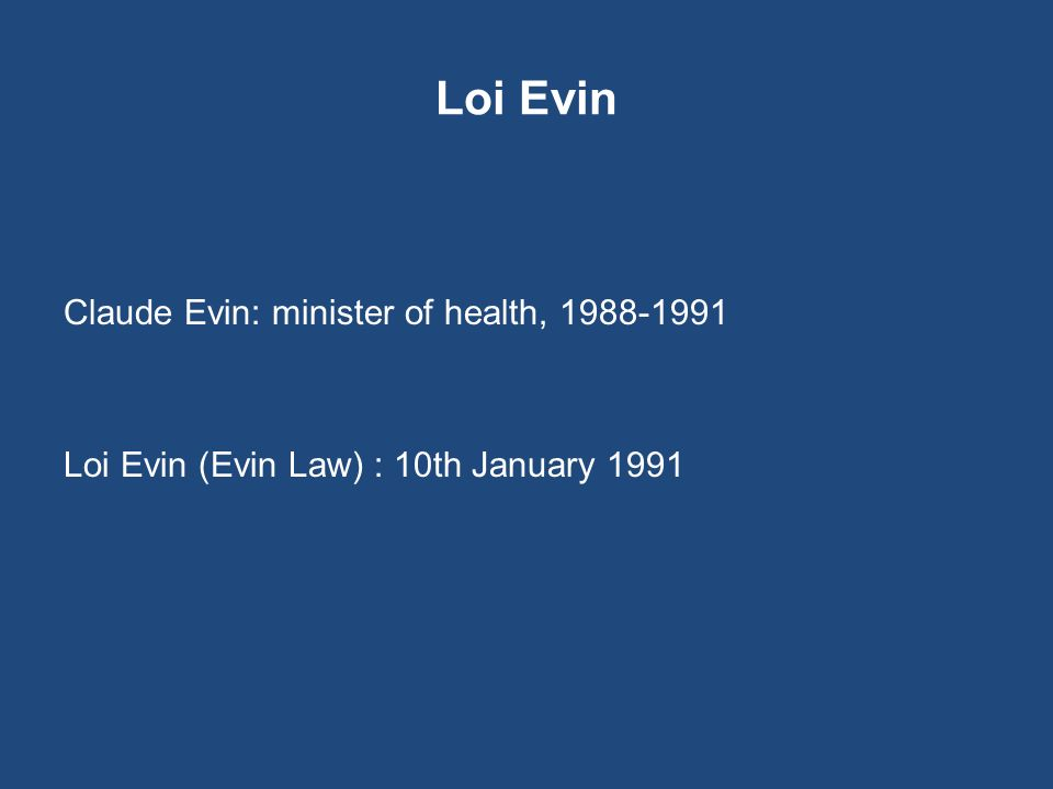 Loi Evin Claude Evin: minister of health, 1988-1991 Loi Evin (Evin Law) : 10th January 1991