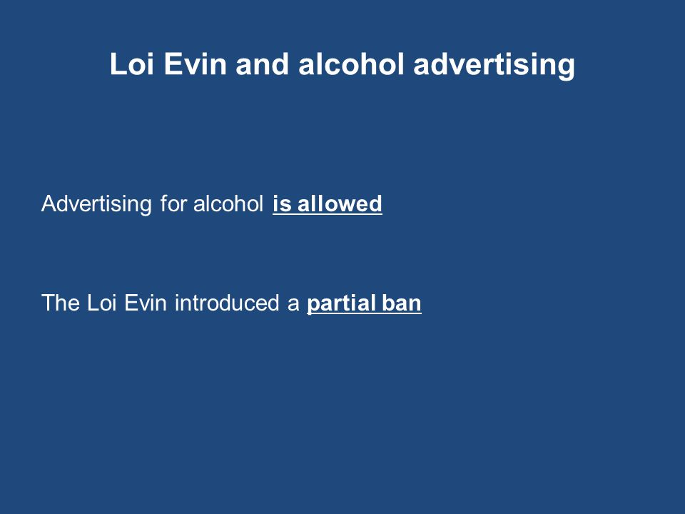 Loi Evin and alcohol advertising Advertising for alcohol is allowed The Loi Evin introduced a partial ban