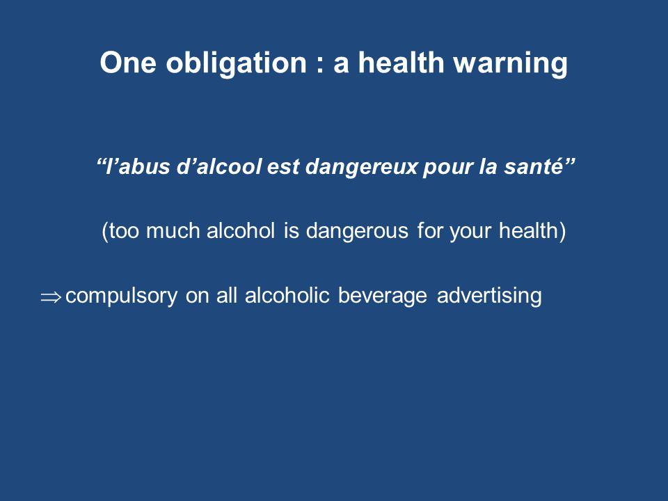 One obligation : a health warning labus dalcool est dangereux pour la santé (too much alcohol is dangerous for your health) compulsory on all alcoholi