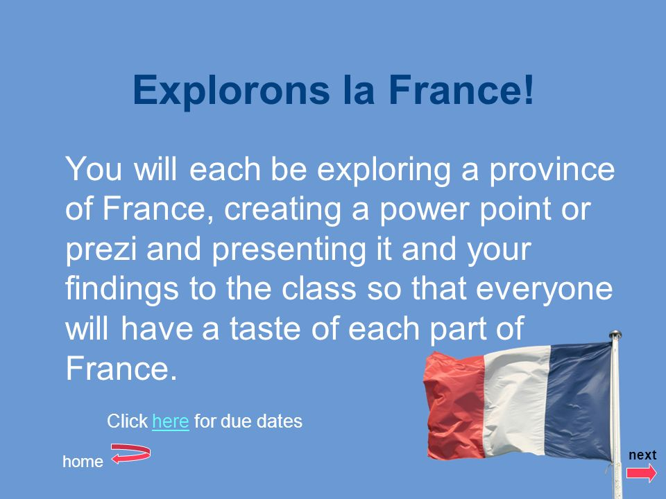 Explorons la France! You will each be exploring a province of France, creating a power point or prezi and presenting it and your findings to the class