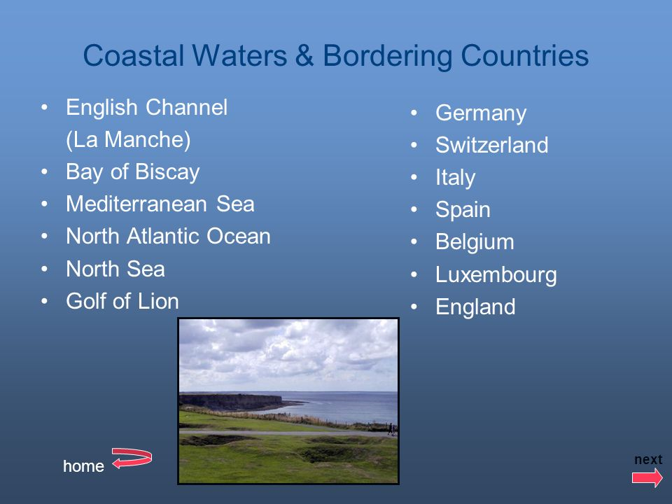 Coastal Waters & Bordering Countries English Channel (La Manche) Bay of Biscay Mediterranean Sea North Atlantic Ocean North Sea Golf of Lion Germany Switzerland Italy Spain Belgium Luxembourg England home next