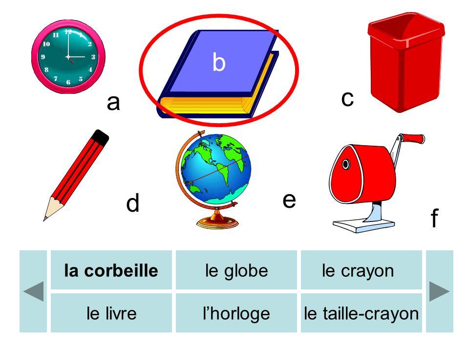 b c d e f a la corbeillele globele crayon le livrelhorlogele taille-crayon