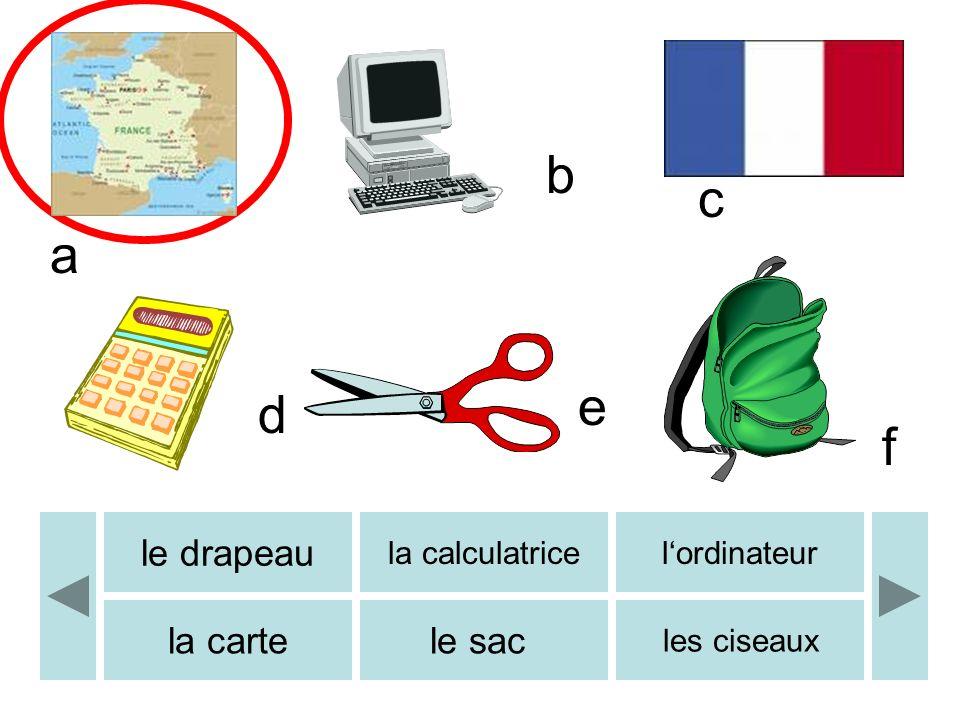 b c d e f a b le drapeau la calculatricelordinateur la cartele sac les ciseaux
