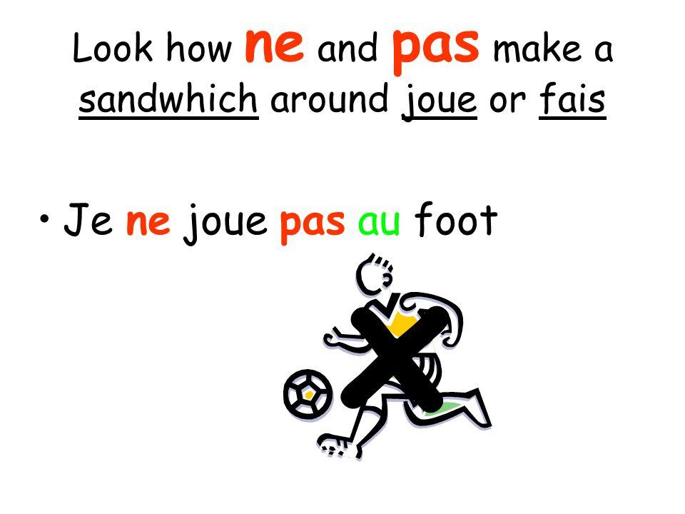 Look how ne and pas make a sandwhich around joue or fais Je ne joue pas au foot x