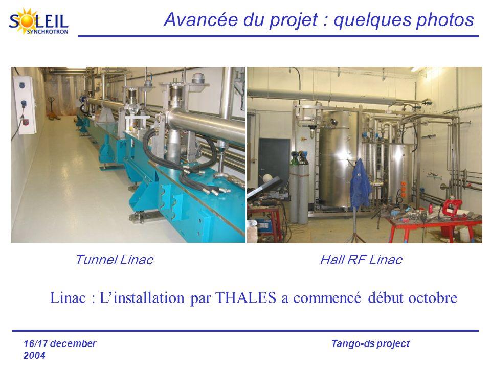 16/17 december 2004 Tango-ds project Linac : Linstallation par THALES a commencé début octobre Tunnel LinacHall RF Linac Avancée du projet : quelques photos