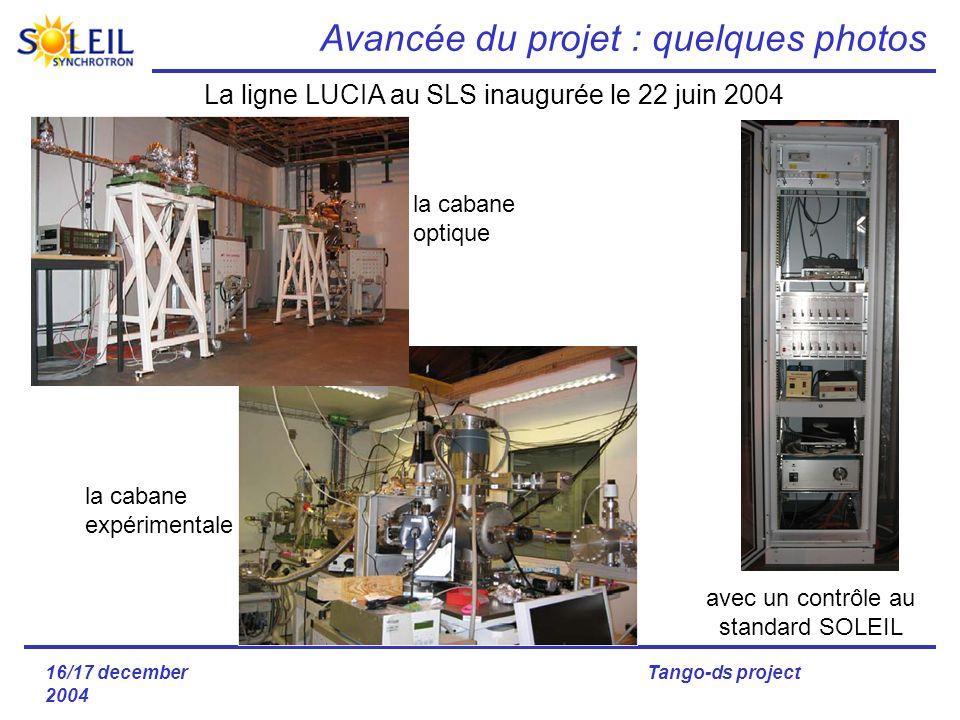 16/17 december 2004 Tango-ds project Avancée du projet : quelques photos la cabane expérimentale la cabane optique La ligne LUCIA au SLS inaugurée le 22 juin 2004 avec un contrôle au standard SOLEIL