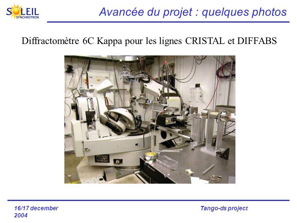 16/17 december 2004 Tango-ds project Diffractomètre 6C Kappa pour les lignes CRISTAL et DIFFABS Avancée du projet : quelques photos