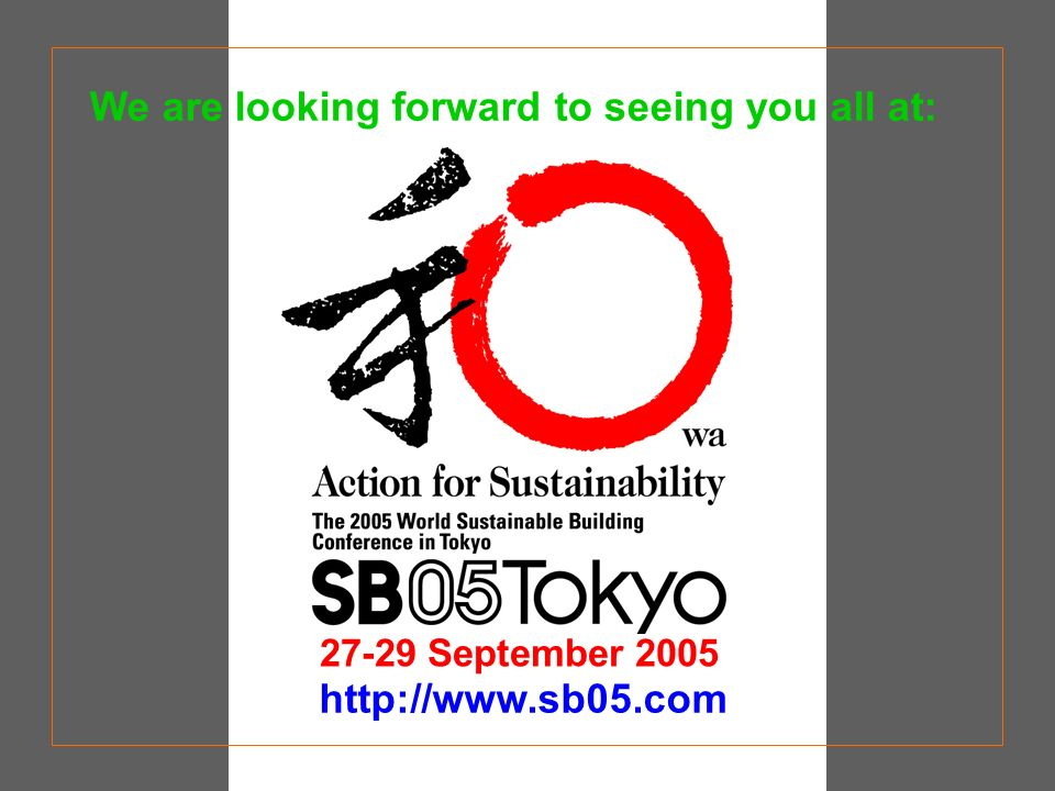 http://www.sb05.com 27-29 September 2005 We are looking forward to seeing you all at: