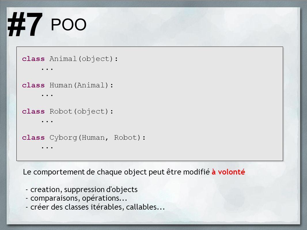 POO class Animal(object):... class Human(Animal):... class Robot(object):... class Cyborg(Human, Robot):... #7 Le comportement de chaque object peut ê