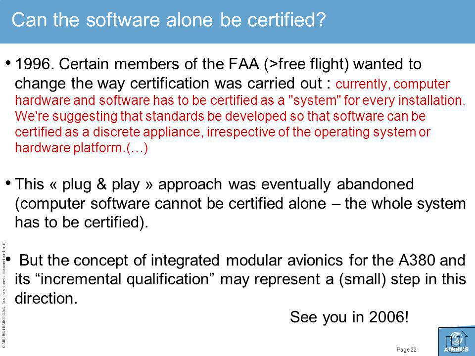 © AIRBUS FRANCE S.A.S. Tous droits réservés. Document confidentiel. Page 22 Can the software alone be certified? 1996. Certain members of the FAA (>fr