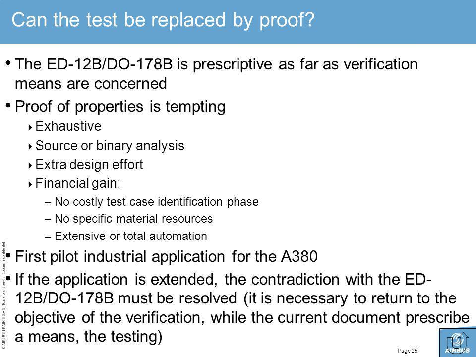 © AIRBUS FRANCE S.A.S. Tous droits réservés. Document confidentiel. Page 25 Can the test be replaced by proof? The ED-12B/DO-178B is prescriptive as f
