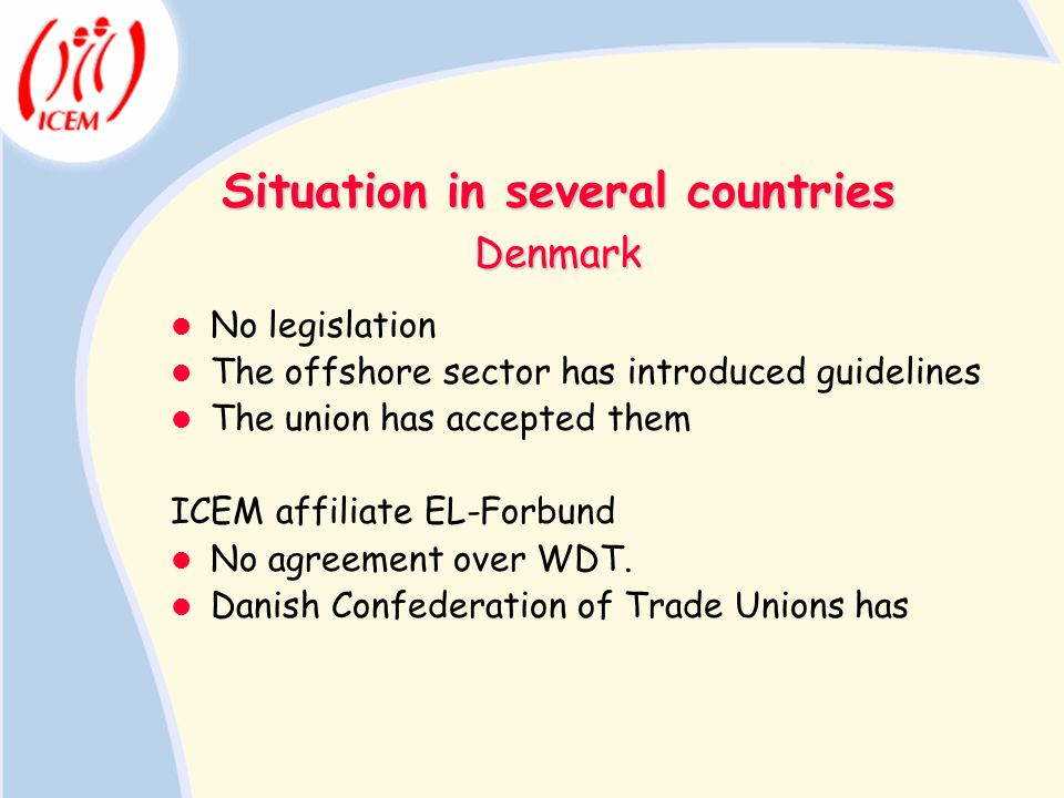 Situation in several countries No legislation The offshore sector has introduced guidelines The union has accepted them ICEM affiliate EL-Forbund No a