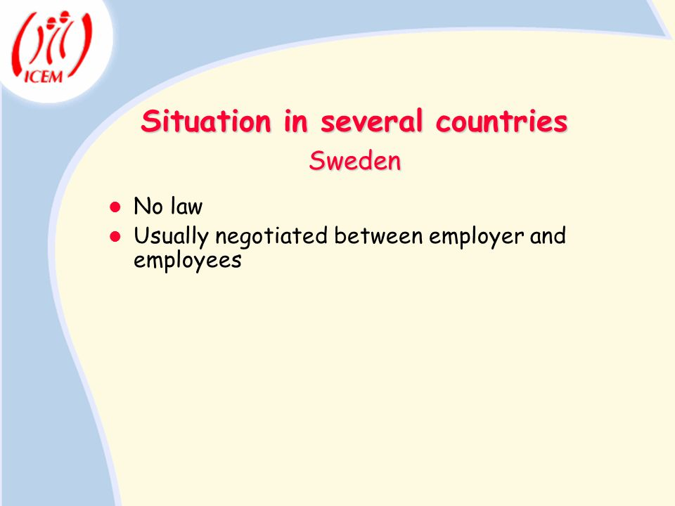 Situation in several countries No law Usually negotiated between employer and employees Sweden