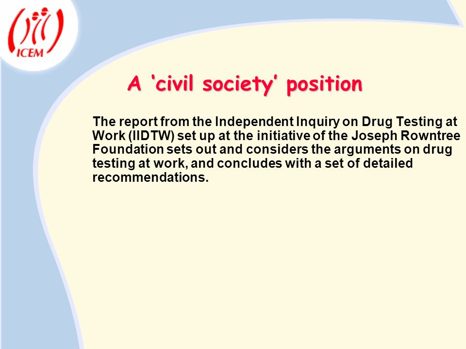 A civil society position The report from the Independent Inquiry on Drug Testing at Work (IIDTW) set up at the initiative of the Joseph Rowntree Found