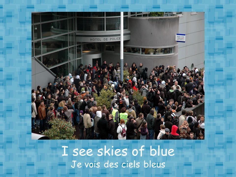 I see skies of blue Je vois des ciels bleus