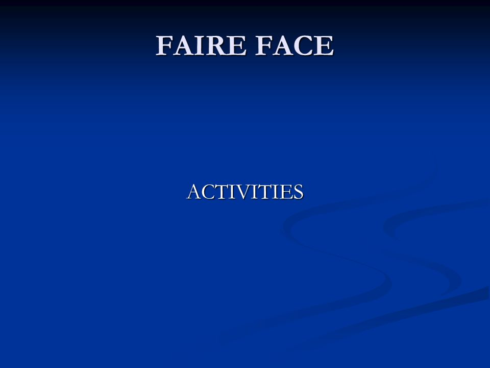 FAIRE FACE ACTIVITIES