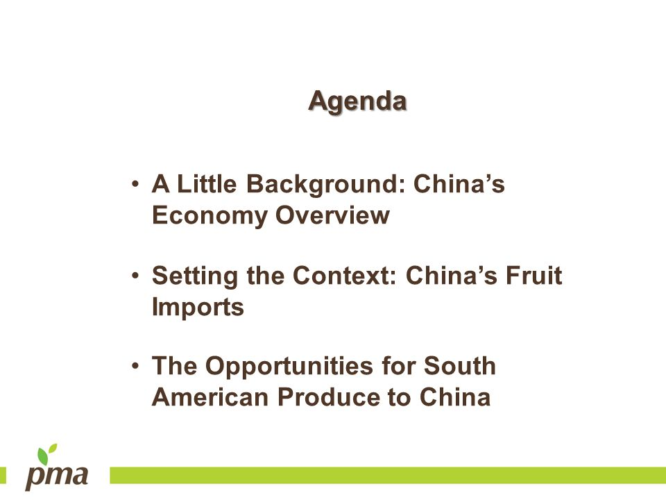 A Little Background: Chinas Economy Overview Setting the Context: Chinas Fruit Imports The Opportunities for South American Produce to China Agenda